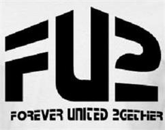 FU2 FOREVER UNITED 2GETHER