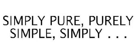 SIMPLY PURE, PURELY SIMPLE, SIMPLY . . .