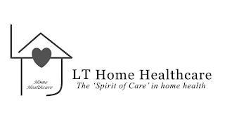 LT HOME HEALTHCARE LT HOME HEALTHCARE THE 'SPIRIT OF CARE' IN HOME HEALTH