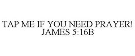 TAP ME IF YOU NEED PRAYER! JAMES 5:16B