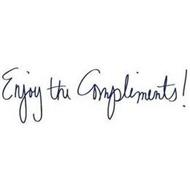ENJOY THE COMPLIMENTS!