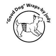 """GOOD DOG"" WRAPS-BY JUDY"