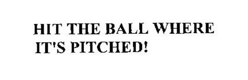 HIT THE BALL WHERE IT'S PITCHED!