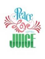 PEACE LOVE AND JUICE