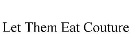 LET THEM EAT COUTURE