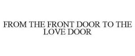FROM THE FRONT DOOR TO THE LOVE DOOR