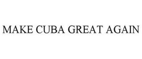 MAKE CUBA GREAT AGAIN