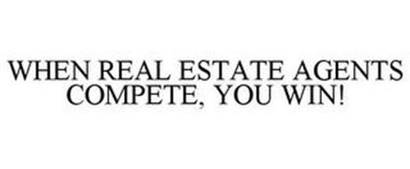 WHEN REAL ESTATE AGENTS COMPETE, YOU WIN!