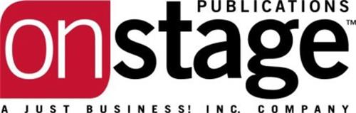 ONSTAGE PUBLICATIONS A JUST BUSINESS! INC. COMPANY