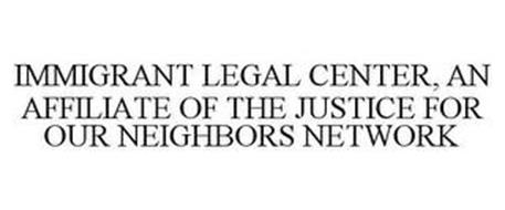IMMIGRANT LEGAL CENTER, AN AFFILIATE OFTHE JUSTICE FOR OUR NEIGHBORS NETWORK