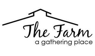 THE FARM A GATHERING PLACE