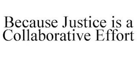 BECAUSE JUSTICE IS A COLLABORATIVE EFFORT