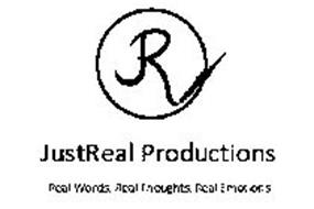 R JUSTREAL PRODUCTIONS REAL WORDS, REAL THOUGHTS, REAL EMOTIONS