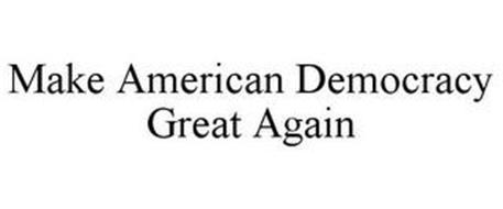 MAKE AMERICAN DEMOCRACY GREAT AGAIN
