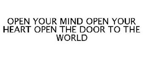 OPEN YOUR MIND OPEN YOUR HEART OPEN THE DOOR TO THE WORLD