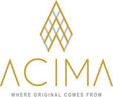 ACIMA, WHERE ORIGINAL COMES FROM