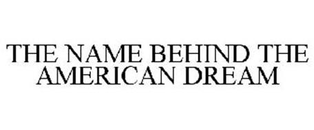 THE NAME BEHIND THE AMERICAN DREAM