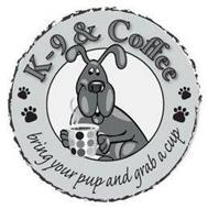 K-9 & COFFEE BRING YOUR PUP AND GRAB A CUP