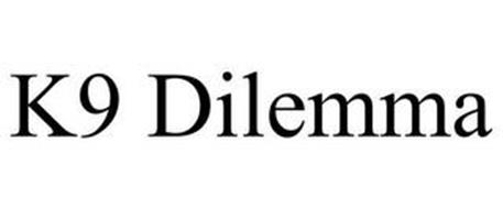 K9 DILEMMA