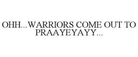 OHH...WARRIORS COME OUT TO PRAAYEYAYY...