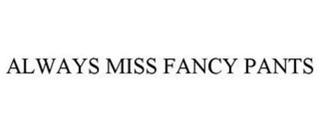 ALWAYS MISS FANCY PANTS