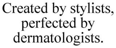 CREATED BY STYLISTS, PERFECTED BY DERMATOLOGISTS.