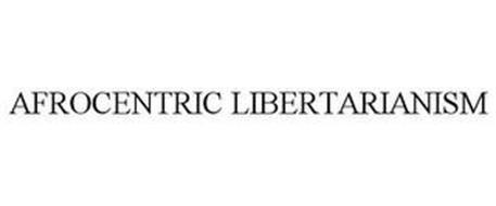 AFROCENTRIC LIBERTARIANISM