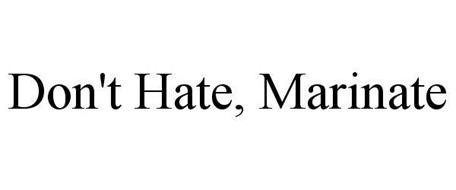 DON'T HATE, MARINATE