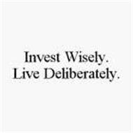 INVEST WISELY. LIVE DELIBERATELY.