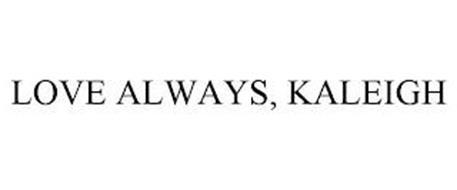 LOVE ALWAYS, KALEIGH