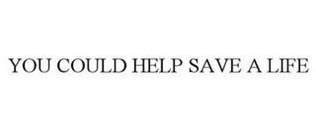 YOU COULD HELP SAVE A LIFE
