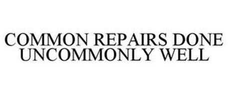 COMMON REPAIRS DONE UNCOMMONLY WELL