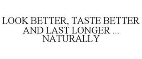 LOOK BETTER, TASTE BETTER AND LAST LONGER ... NATURALLY