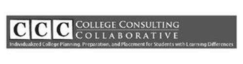 CCC COLLEGE CONSULTING COLLABORATIVE INDIVIDUALIZED COLLEGE PLANNING, PREPARATION, AND PLACEMENT FOR STUDENTS WITH LEARNING DIFFERENCES