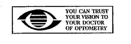 YOU CAN TRUST YOUR VISION TO YOUR DOCTOR OF OPTOMETRY