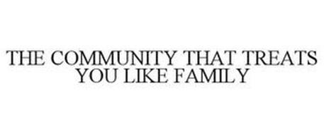 THE COMMUNITY THAT TREATS YOU LIKE FAMILY