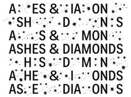 A ES & IA ON SH D N S A S & MON ASHES &DIAMONDS H S D M N A HE & I ONDS ASE DIA ON S