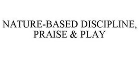 NATURE-BASED DISCIPLINE, PRAISE & PLAY