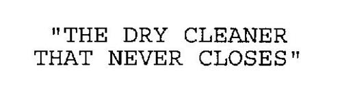 """""""THE DRY CLEANER THAT NEVER CLOSES"""""""