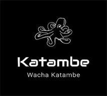 WACHA KATAMBE