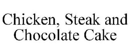 CHICKEN, STEAK AND CHOCOLATE CAKE