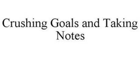 CRUSHING GOALS AND TAKING NOTES