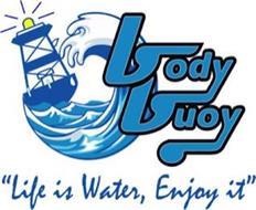 BODY BUOY  ''LIFE IS WATER, ENJOY IT''