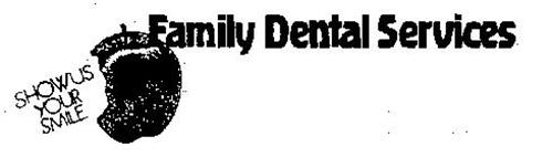 FAMILY DENTAL SERVICES SHOW US YOUR SMILE