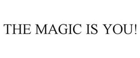 THE MAGIC IS YOU!