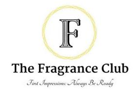 F THE FRAGRANCE CLUB FIRST IMPRESSIONS: ALWAYS BE READY