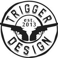 TRIGGER DESIGN EST. 2013