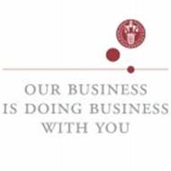 OUR BUSINESS IS DOING BUSINESS WITH YOU