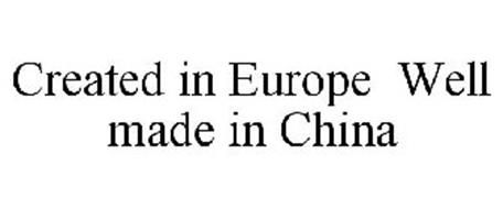 CREATED IN EUROPE WELL MADE IN CHINA