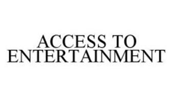 ACCESS TO ENTERTAINMENT